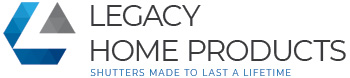 Legacy Home Products - Shutters made to last a lifetime